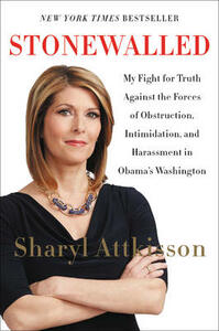 Stonewalled: My Fight For Truth Against The Forces Of Obstruction, Intimidation, And Harassment In Obama's Washington - Sharyl Attkisson - cover