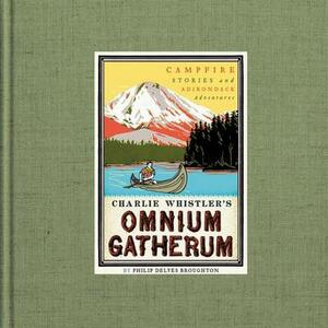 Charlie Whistler's Omnium Gatherum: Campfire Stories and Adirondack Adventures - Philip Delves Broughton - cover