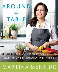 Around the Table: Recipes and Inspiration for Gatherings Throughout the Year - Martina McBride,Katherine Cobbs - cover