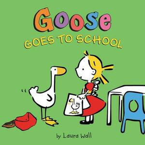 Goose Goes to School - Laura Wall - cover