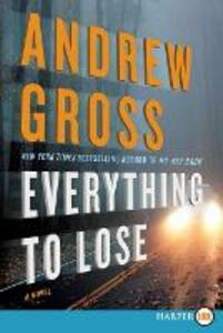 Everything To Lose: A Novel [Large Print] - Andrew Gross - cover