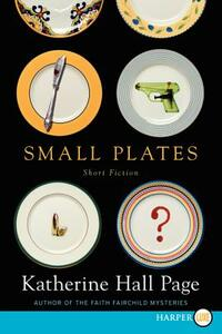 Small Plates: Short Fiction [Large Print] - Katherine Hall Page - cover