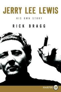 Jerry Lee Lewis: His Own Story - Rick Bragg - cover