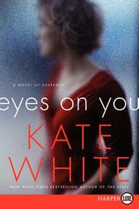 Eyes On You: A Novel of Suspense [Large Print] - Kate White - cover
