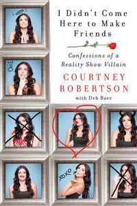 Foto Cover di I Didn't Come Here to Make Friends, Ebook inglese di Courtney Robertson, edito da HarperCollins
