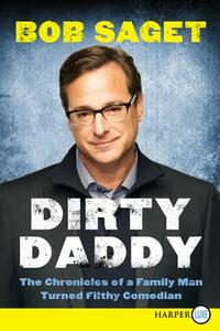 Dirty Daddy: The Chronicles of a Family Man Turned Filthy Comedian - Bob Saget - cover