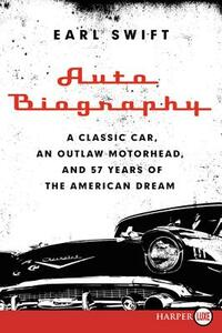 Auto Biography: A Classic Car, an Outlaw Motorhead, and 57 Years of the American Dream - Earl Swift - cover
