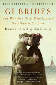 GI Brides: The Wartime Girls Who Crossed the Atlantic for Love - Duncan Barrett,Nuala Calvi - cover