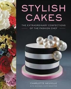 Stylish Cakes: The Extraordinary Confections of The Fashion Chef - Charlotte Neuville,Michael Coffindaffer - cover