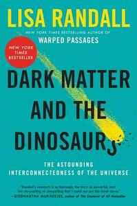 Dark Matter and the Dinosaurs: The Astounding Interconnectedness of the Universe - Lisa Randall - cover