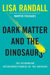 Foto Cover di Dark Matter and the Dinosaurs, Ebook inglese di Lisa Randall, edito da HarperCollins