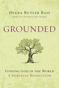 Grounded: Finding God in the World-A Spiritual Revolution - Diana Butler Bass - cover