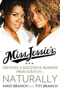 Miss Jessie's: Creating a Successful Business From Scratch--Naturally - Miko Branch,Titi Branch - cover