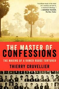 The Master of Confessions: The Making of a Khmer Rouge Torturer - Thierry Cruvellier - cover
