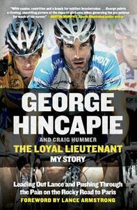 The Loyal Lieutenant: Leading Out Lance and Pushing Through the Pain on the Rocky Road to Paris - George Hincapie,Craig Hummer - cover