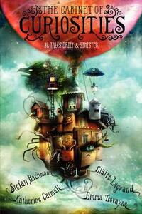 The Cabinet Of Curiosities - Stefan Bachmann,Katherine Catmull,Claire Legrand - cover