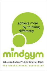 Mind Gym: Achieve More by Thinking Differently - Sebastian Bailey - cover
