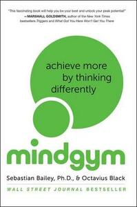 Mind Gym: Achieve More by Thinking Differently - Sebastian Bailey,Octavius Black - cover
