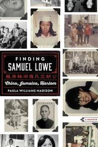 Finding Samuel Lowe: China, Jamaica, Harlem - Paula Williams Madison - cover