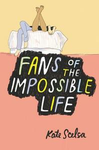 Fans of the Impossible Life - Kate Scelsa - cover