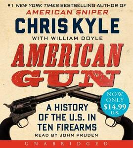 American Gun Unabridged Low Price CD: A History of the U.S. in Ten Firearms - Chris Kyle - cover