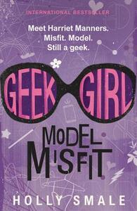 Geek Girl: Model Misfit - Holly Smale - cover