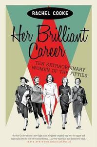 Her Brilliant Career: Ten Extraordinary Women of the Fifties - Rachel Cooke - cover