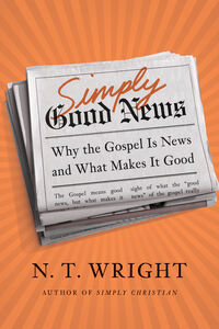 Foto Cover di Simply Good News, Ebook inglese di N. T. Wright, edito da HarperCollins