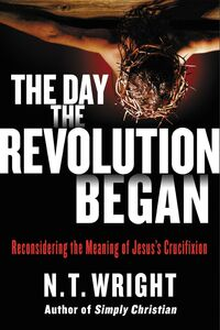 Ebook in inglese The Day the Revolution Began Wright, N. T.