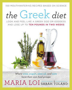 The Greek Diet: Look and Feel like a Greek God or Goddess and Lose up to Ten Pounds in Two Weeks - Maria Loi,Sarah Toland - cover