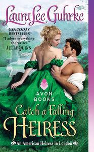 Foto Cover di Catch a Falling Heiress, Ebook inglese di Laura Lee Guhrke, edito da HarperCollins