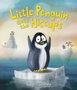Little Penguin Gets the Hiccups - Tadgh Bentley - cover