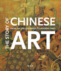 The Story of Chinese Art: From the Pre-Qin Period to Modern Times - Pan Gongkai,Scala Group - cover