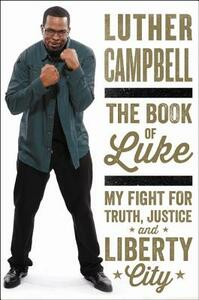 The Book of Luke: My Fight for Truth, Justice, and Liberty City - Luther Campbell - cover