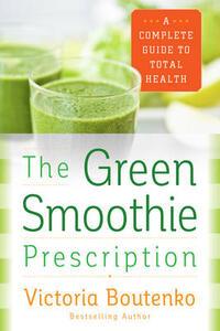 The Green Smoothie Prescription: A Complete Guide to Total Health - Victoria Boutenko - cover