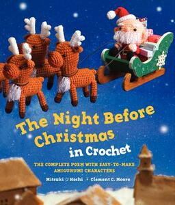 The Night Before Christmas in Crochet: The Complete Poem with Easy-to-Make Amigurumi Characters - Clement C. Moore,Mitsuki Hoshi - cover
