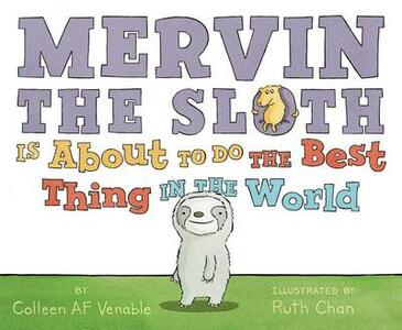 Mervin The Sloth Is About To Do The Best Thing In The World - Colleen A. F. Venable - cover