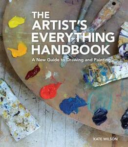 The Artist's Everything Handbook: A New Guide to Drawing and Painting - Kate Wilson - cover