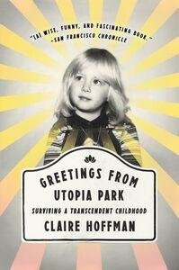 Foto Cover di Greetings from Utopia Park, Ebook inglese di Claire Hoffman, edito da HarperCollins