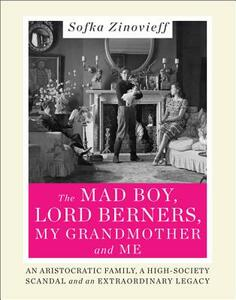 The Mad Boy, Lord Berners, My Grandmother and Me: An Aristocratic Family, a High-Society Scandal and an Extraordinary Legacy - Sofka Zinovieff - cover