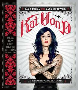 Go Big or Go Home: Taking Risks in Life, Love, and Tattooing - Kat Von D. - cover
