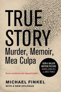 True Story Tie-In Edition: Murder, Memoir, Mea Culpa - Michael Finkel - cover