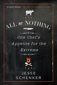 All or Nothing: One Chef's Appetite for the Extreme - Jesse Schenker - cover