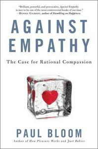 Against Empathy: The Case for Rational Compassion - Paul Bloom - cover