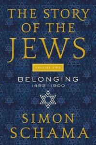 The Story of the Jews, Volume Two: Belonging: 1492-1900 - Simon Schama - cover