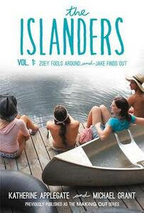 The Islanders: Volume 1: Zoey Fools Around and Jake Finds Out - Katherine Applegate,Michael Grant - cover