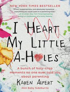 Foto Cover di I Heart My Little A-Holes, Ebook inglese di Karen Alpert, edito da HarperCollins