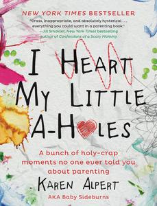 Ebook in inglese I Heart My Little A-Holes Alpert, Karen
