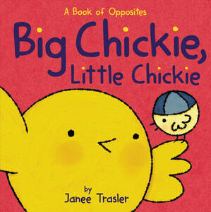 Big Chickie, Little Chickie: A Book of Opposites - Janee Trasler - cover