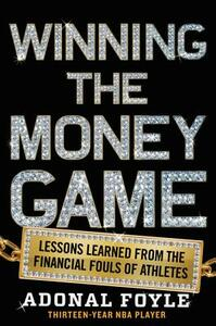 Winning the Money Game: Lessons Learned from the Financial Fouls of Athletes - Adonal Foyle - cover
